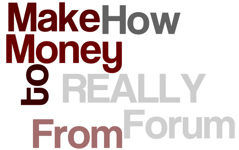How to REALLY Make Money From Forum