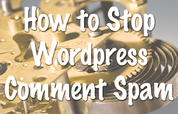 How to Stop WordPress Comment Spam – Why We Shouldn't Turn Off Comments