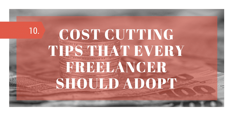 10 Cost Cutting Tips That Every Freelancer Should Adopt