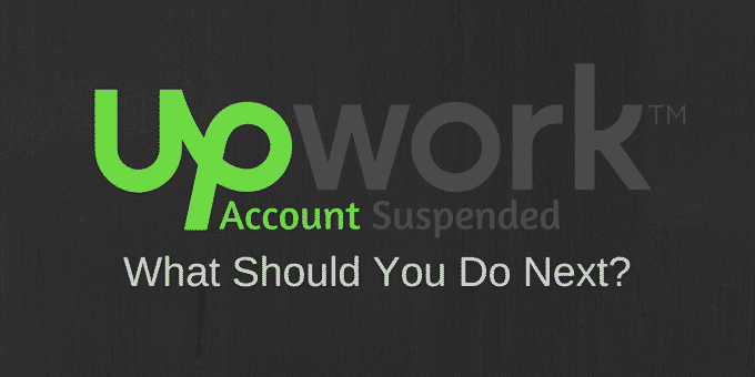 Upwork Account Suspended – What Should You Do Next in 2018?