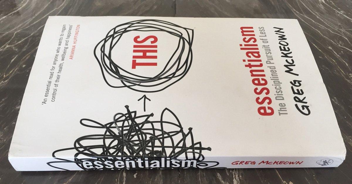 Essentialism – The Disciplined Pursuit of Less
