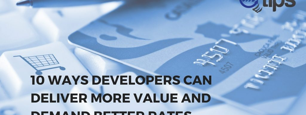 10 Ways Developers Can Deliver More Value And Demand Better Rates