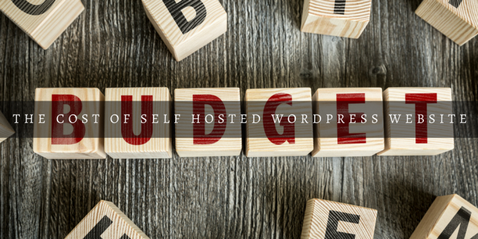 What's The Cost of Having A Self Hosted WordPress Website in 2018?