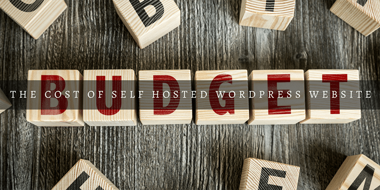What's The Cost of Having A Self Hosted WordPress Website in 2019?