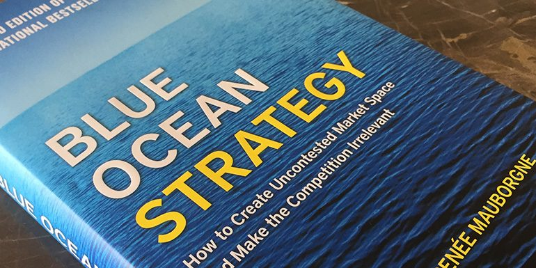 Blue Ocean Strategy – How to Create Uncontested Market Space and Make the Competition Irrelevant