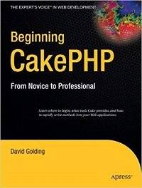 Beginning CakePHP From Novice to Professional (Beginning From Novice to Professional)