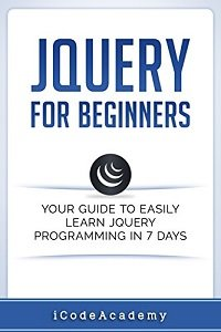 Jquery for Beginners Your Guide to Easily Learn Jquery Programming in 7 Days
