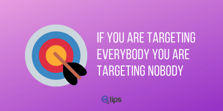 If you are targeting everybody you are targeting nobody